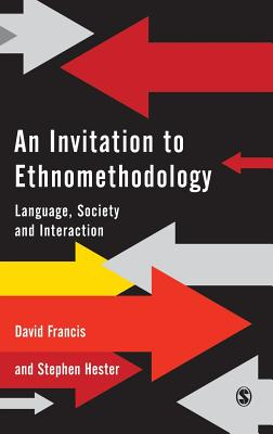 An Invitation to Ethnomethodology: Language, Society and Interaction, Francis, David J.; Hester, Stephen