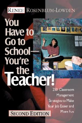 Image for You Have to Go to School--You're the Teacher!: 250 Classroom Management Strategies to Make Your Job Easier and More Fun