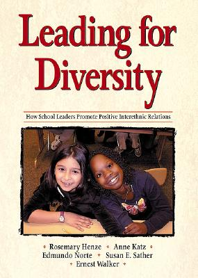 Leading for Diversity: How School Leaders Promote Positive Interethnic Relations, Rosemary C. Henze  (Editor), Edmundo Norte (Editor), Susan E. Sather (Editor), Ernest Walker (Editor), Anne Katz (Editor)