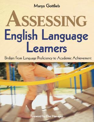 Assessing English Language Learners: Bridges From Language Proficiency to Academic Achievement, Gottlieb, Margo