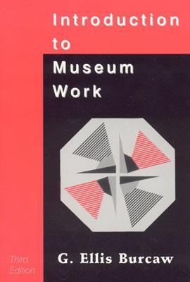 Introduction to Museum Work [Third Edition], Burcaw, G. Ellis