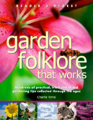 Image for Garden Folklore That Works: Hundreds of Practical, Tried and Tested Gardening Tips Collected Through the Ages