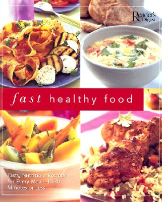 Image for Fast Healthy Food: Tasty, Nutritious Recipes for Every Meal - In 30 Minutes or Less