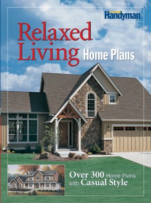 Image for Family Handyman Relaxed Living Home Plans: Over 300 Home Plans with Casual Style (The Family Handyman)