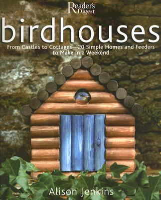 Image for Birdhouses: From Castles to Cottages - 20 Simple Homes and Feeders to Make in a Weekend