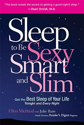 Sleep to Be Sexy, Smart, and Slim; Get the Best Sleep of Your Life Tonight and Every Night, Michaud, Ellen; Bain, Julie; Reader's Digest