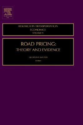 Road Pricing, Volume 9: Theory and Evidence (Research in Transportation Economics)