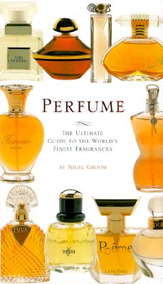 Perfume: The Ultimate Guide to the World's Finest Fragrances, Groom, Nigel