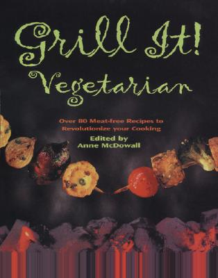 Image for Grill It! Vegetarian: Over 80 Meat-free Recipes To Revolutionize Your Cooking