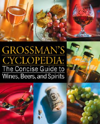 Image for Grossman's Cyclopedia: The Concise Guide To Wines, Beers, And Spirits