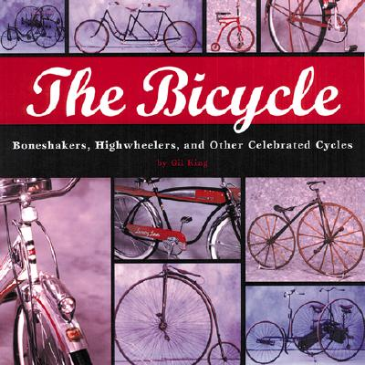 Bicycle: Bone Shakers, Highwheelers, And Other Celebrated Cycles, Gilbert King