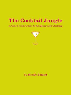 Image for The Cocktail Jungle: A Girl's Field Guide to Shaking and Stirring