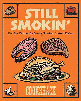 Image for Still Smokin': More than 150 New Recipes for Savory Smoked-Cook Dishes