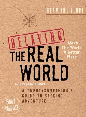 Image for Delaying the Real World:  A Twentysomething's Guide to Seeking Adventure