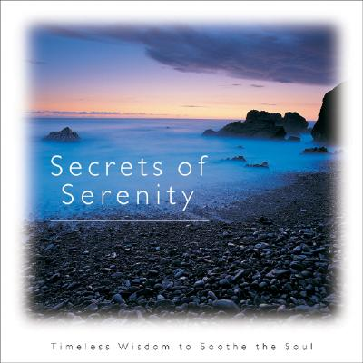 Image for Secrets of Serenity: Timeless Wisdom to Soothe the Soul (Introducing Courage Gift Editions)