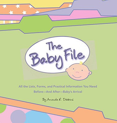 Image for The Baby File: All the Lists, Forms, and Practical Information You Need Before--and After--Baby's Arrival