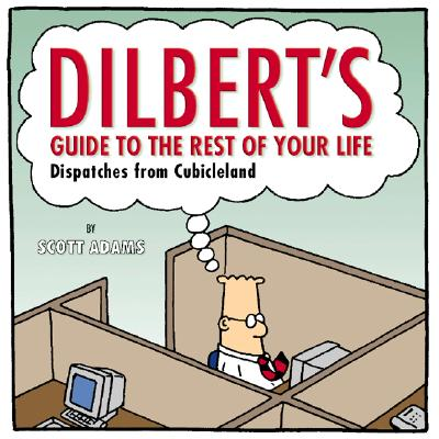 Image for Dilbert's Guide To The Rest Of Your Life: Dispatches from Cubicleland