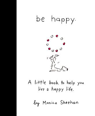 Image for Be Happy: A Little Book to Help You Live a Happy Life