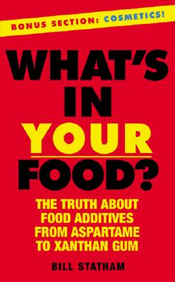 Image for What's In Your Food?: The Truth about Additives from Aspartame to Xanthan Gum