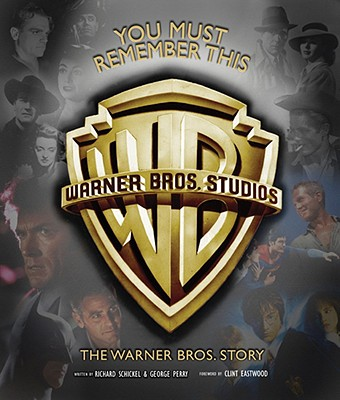 You Must Remember This: The Warner Bros Story, Schickel, Richard; Perry, George