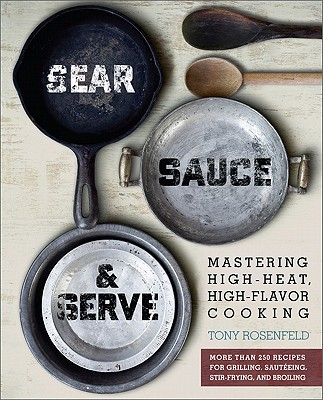 Image for Sear, Sauce, and Serve: Mastering High-Heat, High-Flavor Cooking