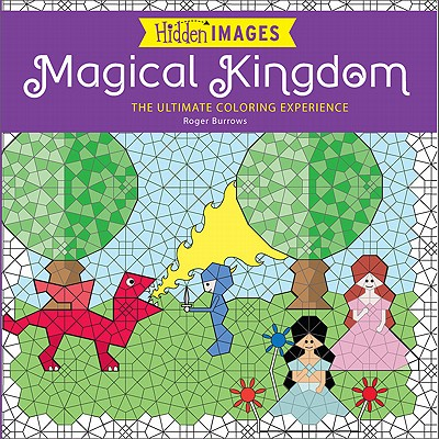 Hidden Images: Magical Kingdom: The Ultimate Coloring Experience, Burrows, Roger