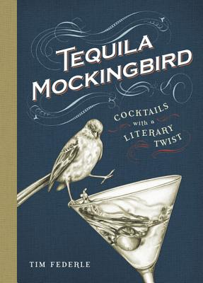Image for Tequila Mockingbird: Cocktails with a Literary Twist