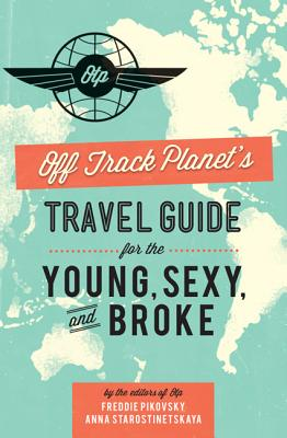 Image for Off Track Planet's Travel Guide for the Young, Sexy, and Broke