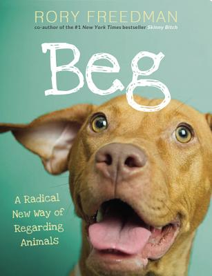 Image for Beg: A Radical New Way of Regarding Animals