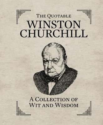 Image for THE QUOTABLE WINSTON CHURCHILL A Collection of Wit and Wisdom