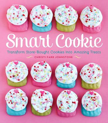Image for Smart Cookie: Transform Store-Bought Cookies Into Amazing Treats