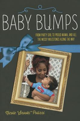 Baby Bumps: From Party Girl to Proud Mama, and all the Messy Milestones Along the Way, Polizzi, Nicole