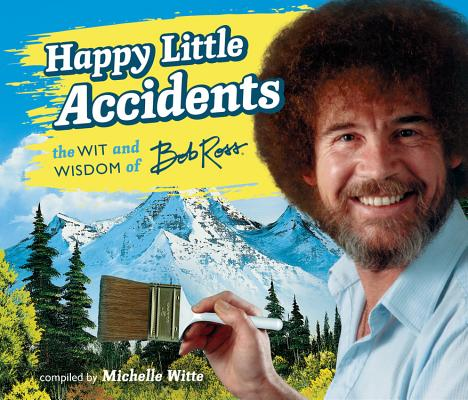 Image for Happy Little Accidents: The Wit & Wisdom of Bob Ross