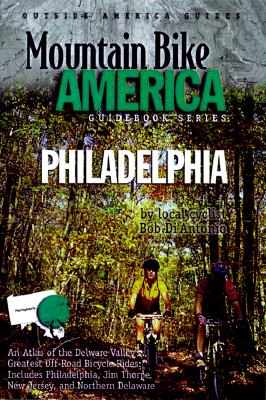 Image for Mountain Bike America Greater Philadelphia: An Atlas of the Delaware Valley's Greatest Off-Road Bicycle Rides