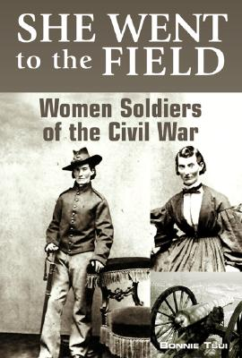 Image for She Went to the Field: Women Soldiers of the Civil War