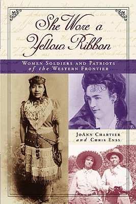 Image for She Wore a Yellow Ribbon: Women Soldiers and Patriots of the Western Frontier