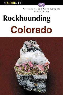 Rockhounding Colorado, 2nd (Rockhounding Series), William A. Kappele