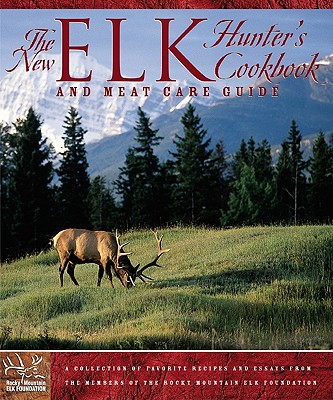 Image for The New Elk Hunter's Cookbook: and Meat Care Guide