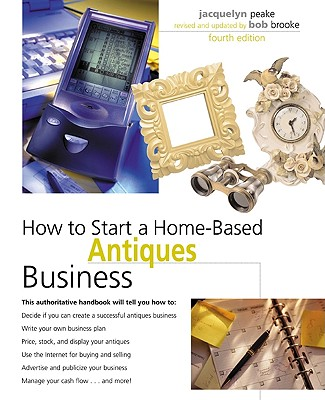 Image for How to Start a Home-Based Antiques Business, 4th (Home-Based Business Series)