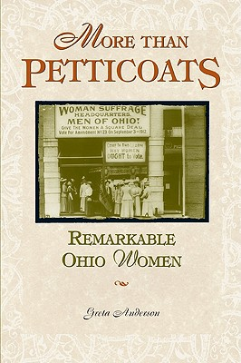 More Than Petticoats: Remarkable Ohio Women (More than Petticoats Series), Anderson, Greta