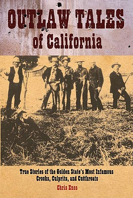 Image for OUTLAW TALES OF CALIFORNIA TRUE STORIES OF THE GOLDEN STATE'S INFAMOUS CROOKS, CULPRITS & CUTTHROATS