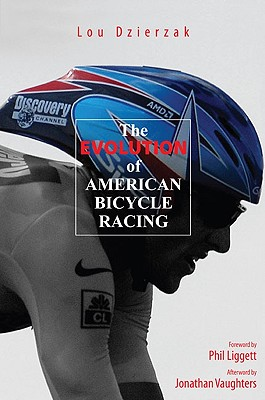Evolution of American Bicycle Racing, Dziezak, Lou ; Liggett, Phil; Vaughters, Jonathan