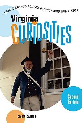 Virginia Curiosities, 2nd: Quirky Characters, Roadside Oddities & Other Offbeat Stuff (Curiosities Series), Cavileer, Sharon