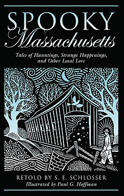 Spooky Massachusetts: Tales Of Hauntings, Strange Happenings, And Other Local Lore, Schlosser, S. E.