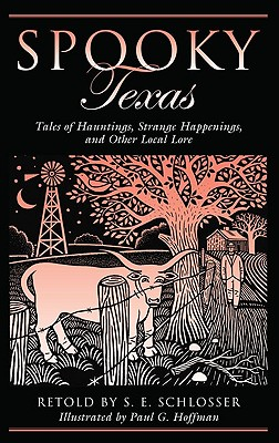 Spooky Texas: Tales Of Hauntings, Strange Happenings, And Other Local Lore, Schlosser, S. E.