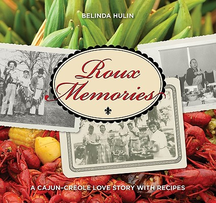Roux Memories: A Cajun-Creole Love Story with Recipes, Hulin, Belinda