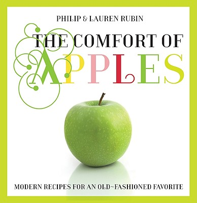 COMFORT OF APPLES : MODERN RECIPES FOR A, PHILIP RUBIN