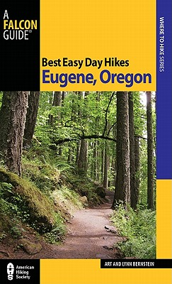 Best Easy Day Hikes Eugene, Oregon (Best Easy Day Hikes Series), Bernstein, Art; Bernstein, Lynn