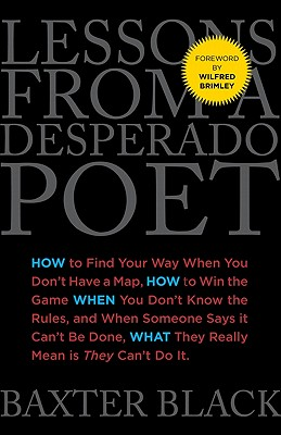 Image for Lessons from a Desperado Poet: How to Find Your Way When You Don't Have a Map, How to Win the Game When You Don't Know the Rules, and When Someone ... What They Really Mean Is They Can't Do It.