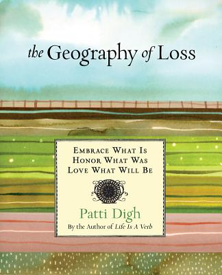 Image for Geography of Loss: Embrace What Is, Honor What Was, Love What Will Be